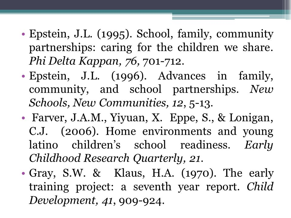 Epstein, J.L. (1995). School, family, community partnerships: caring for the children we share. Phi Delta Kappan, 76, 701-712.