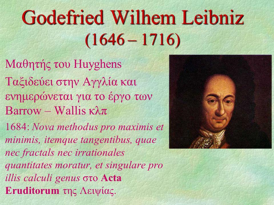 Godefried Wilhem Leibniz (1646 – 1716)