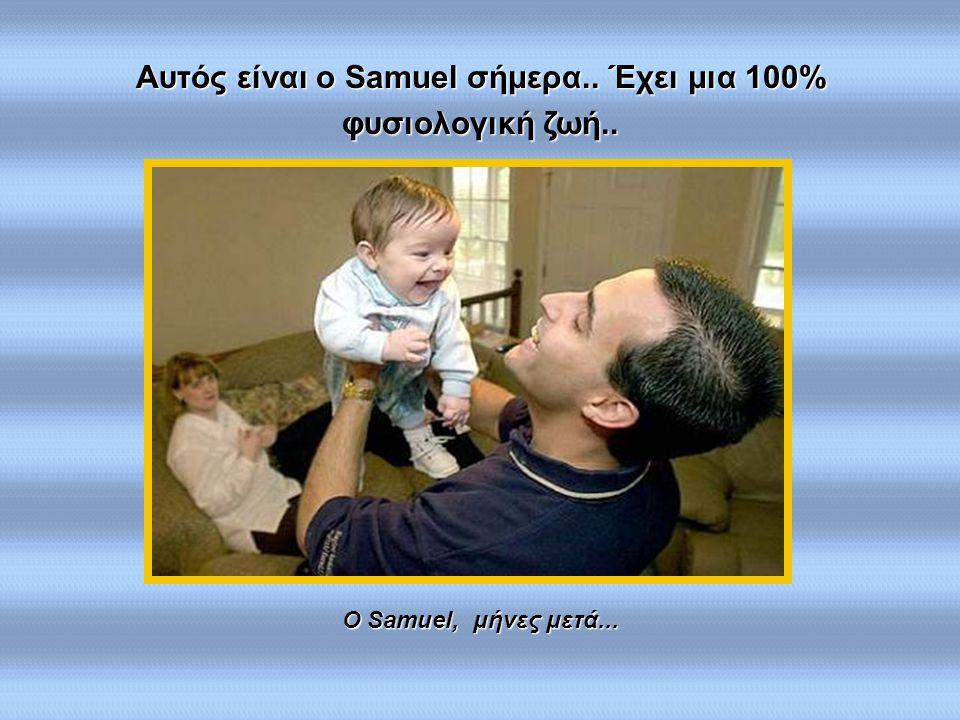Αυτός είναι ο Samuel σήμερα.. Έχει μια 100% φυσιολογική ζωή..