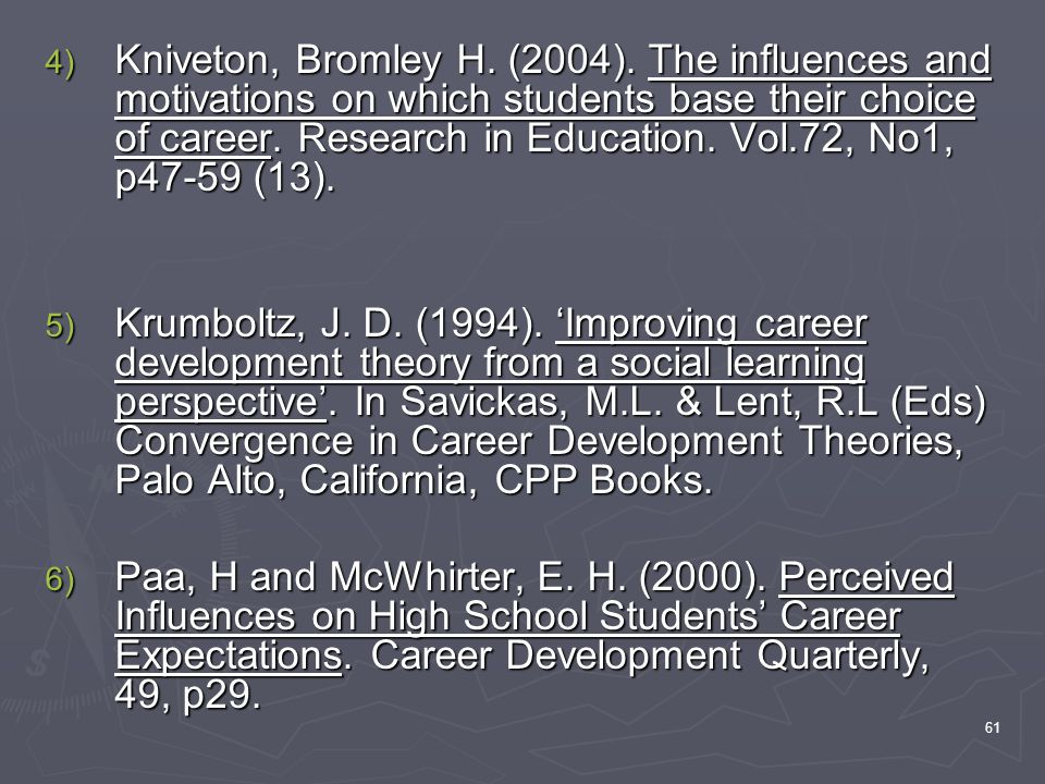 Kniveton, Bromley H. (2004). The influences and motivations on which students base their choice of career. Research in Education. Vol.72, No1, p47-59 (13).