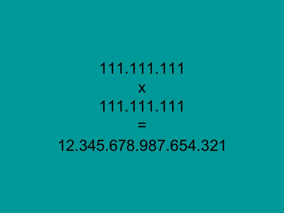 111.111.111 x 111.111.111 = 12.345.678.987.654.321