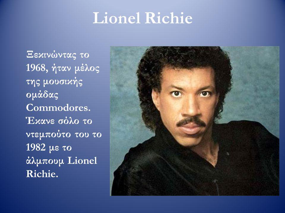 Lionel Richie Ξεκινώντας το 1968, ήταν μέλος της μουσικής ομάδας Commodores.