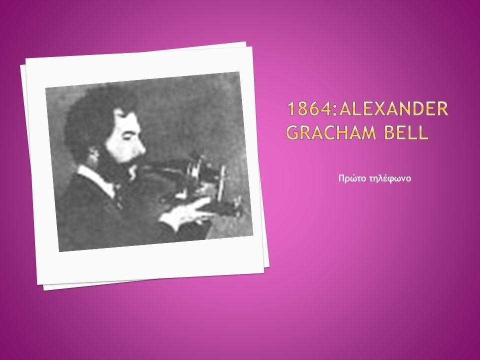 1864:Alexander Gracham Bell