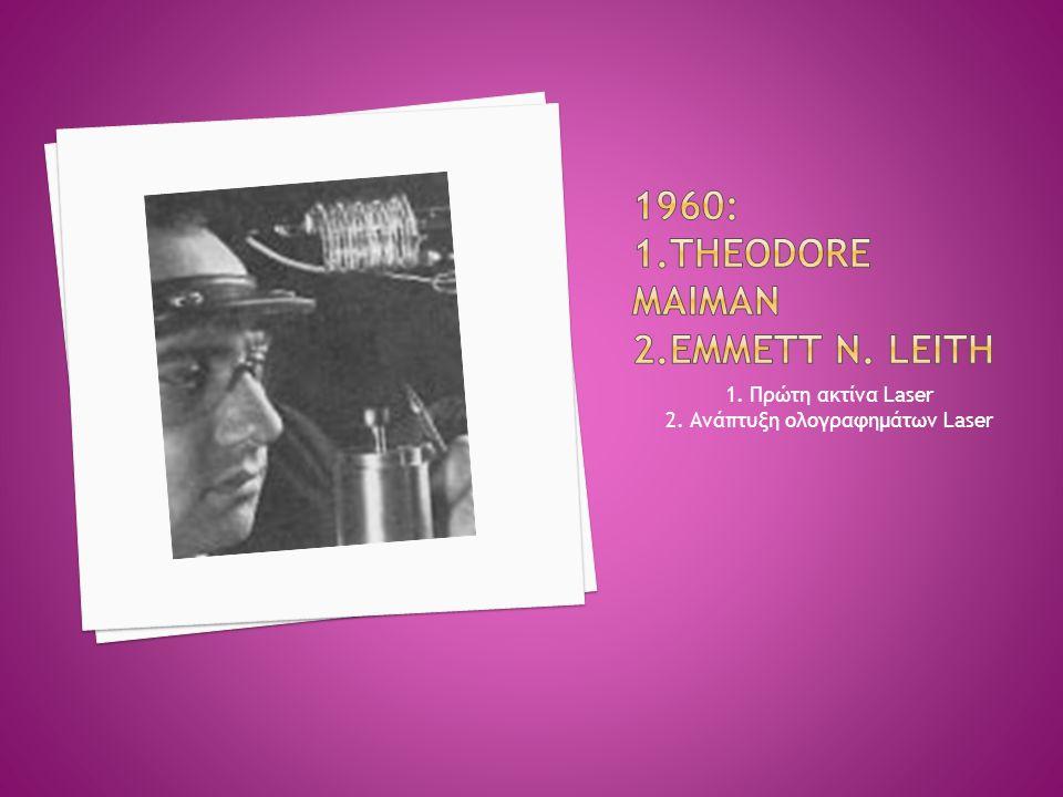 1960: 1.Theodore Maiman 2.Emmett N. Leith