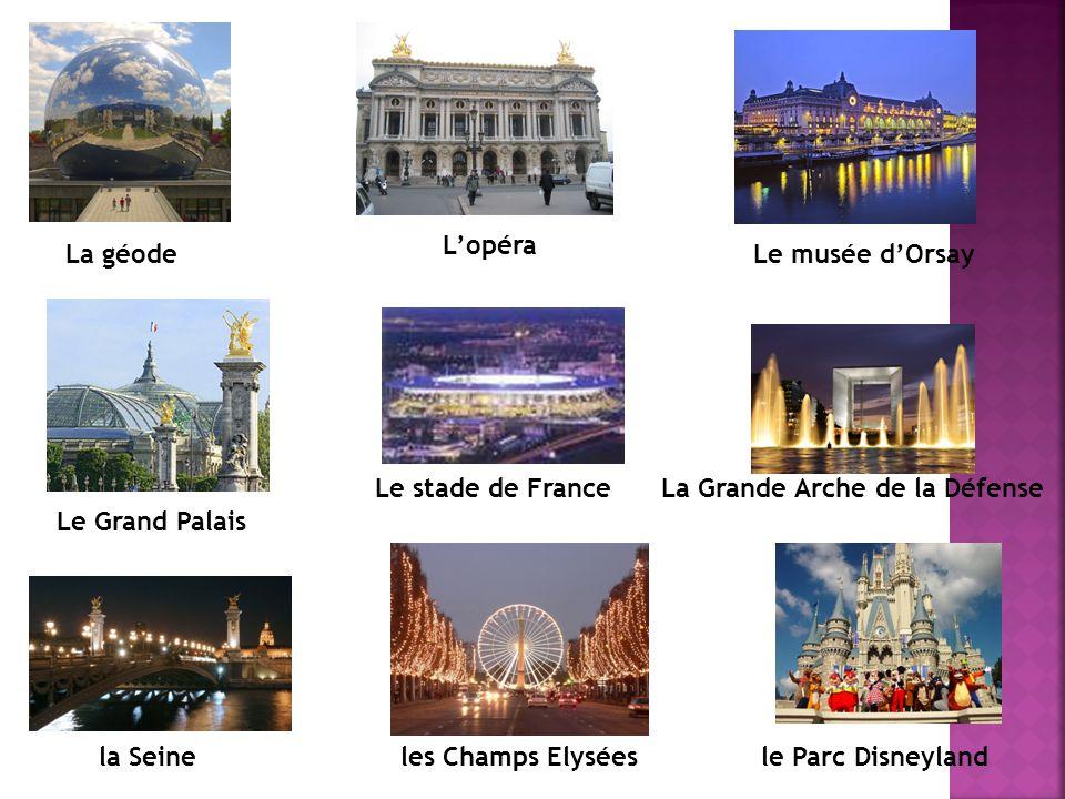 L'opéra La géode. Le musée d'Orsay. Le stade de France. La Grande Arche de la Défense. Le Grand Palais.