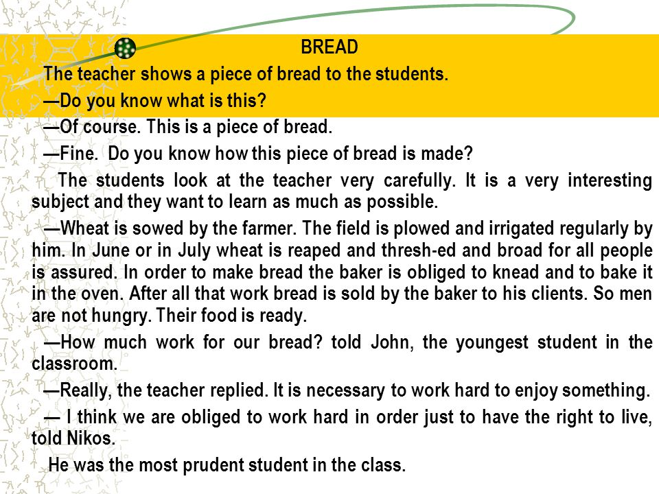 BREAD The teacher shows a piece of bread to the students. —Do you know what is this —Of course. This is a piece of bread.
