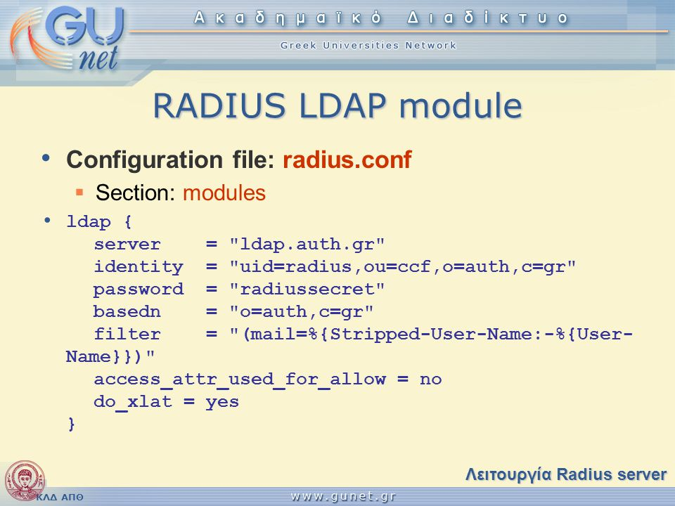 RADIUS LDAP module Configuration file: radius.conf Section: modules