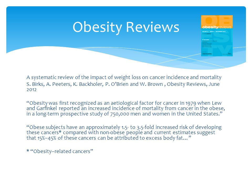 Obesity Reviews A systematic review of the impact of weight loss on cancer incidence and mortality.