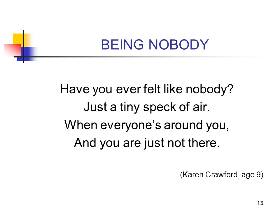 BEING NOBODY Have you ever felt like nobody Just a tiny speck of air.