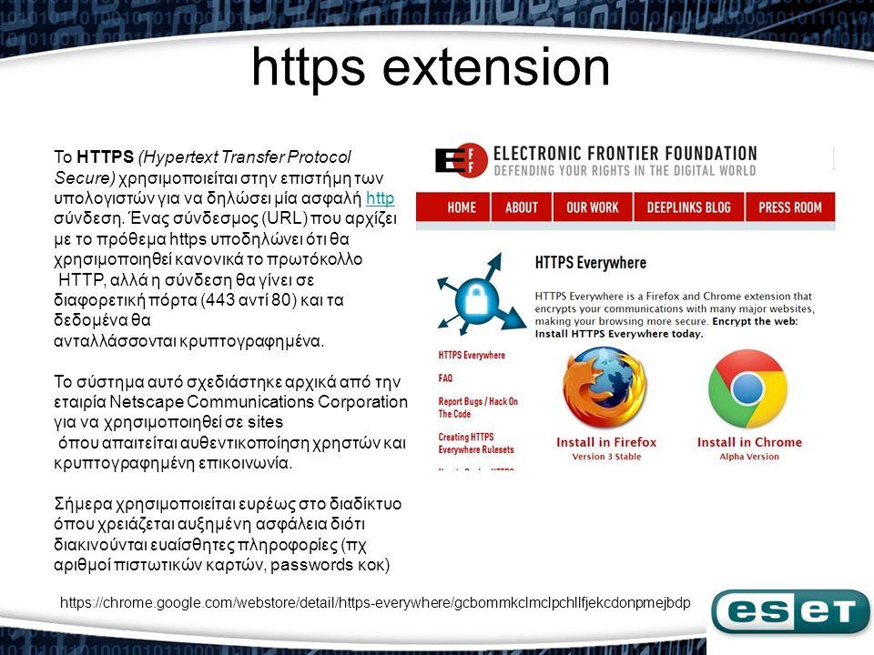 https extension Το HTTPS (Hypertext Transfer Protocol Secure) χρησιμοποιείται στην επιστήμη των υπολογιστών για να δηλώσει μία ασφαλή http