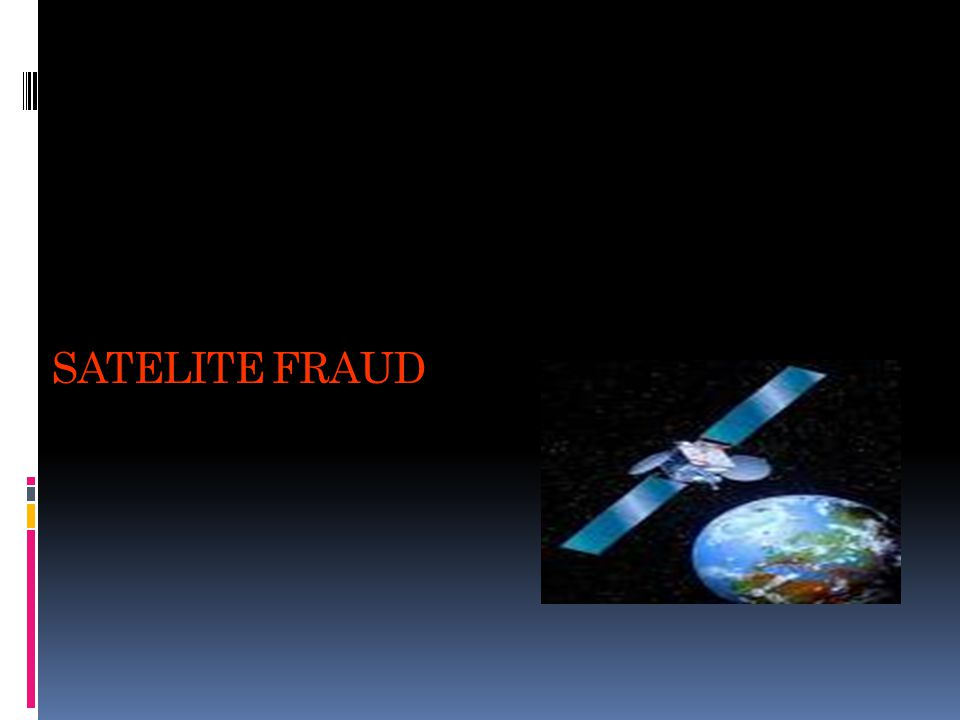SATELITE FRAUD