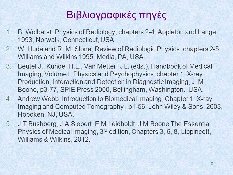 Βιβλιογραφικές πηγές B. Wolbarst, Physics of Radiology, chapters 2-4, Appleton and Lange 1993, Norwalk, Connecticut, USA.