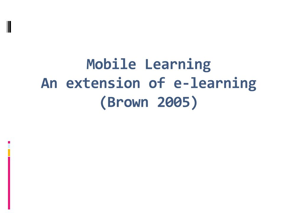 Mobile Learning An extension of e-learning (Brown 2005)