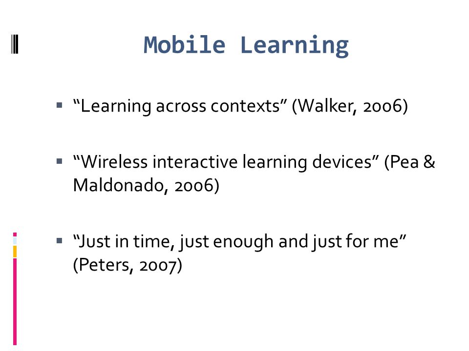 Mobile Learning Learning across contexts (Walker, 2006)