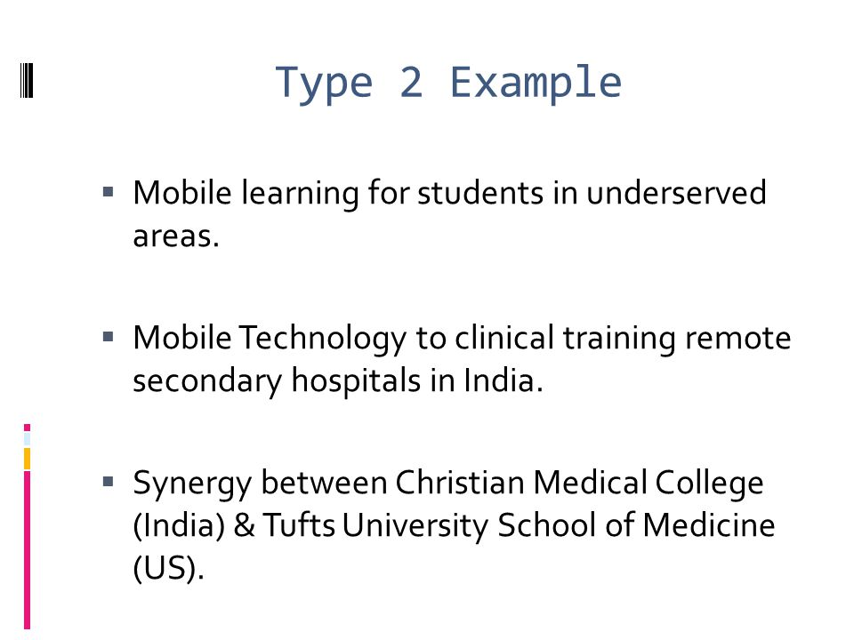 Type 2 Example Mobile learning for students in underserved areas.