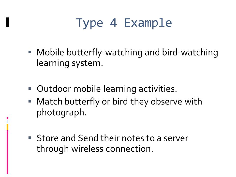 Type 4 Example Mobile butterfly-watching and bird-watching learning system. Outdoor mobile learning activities.
