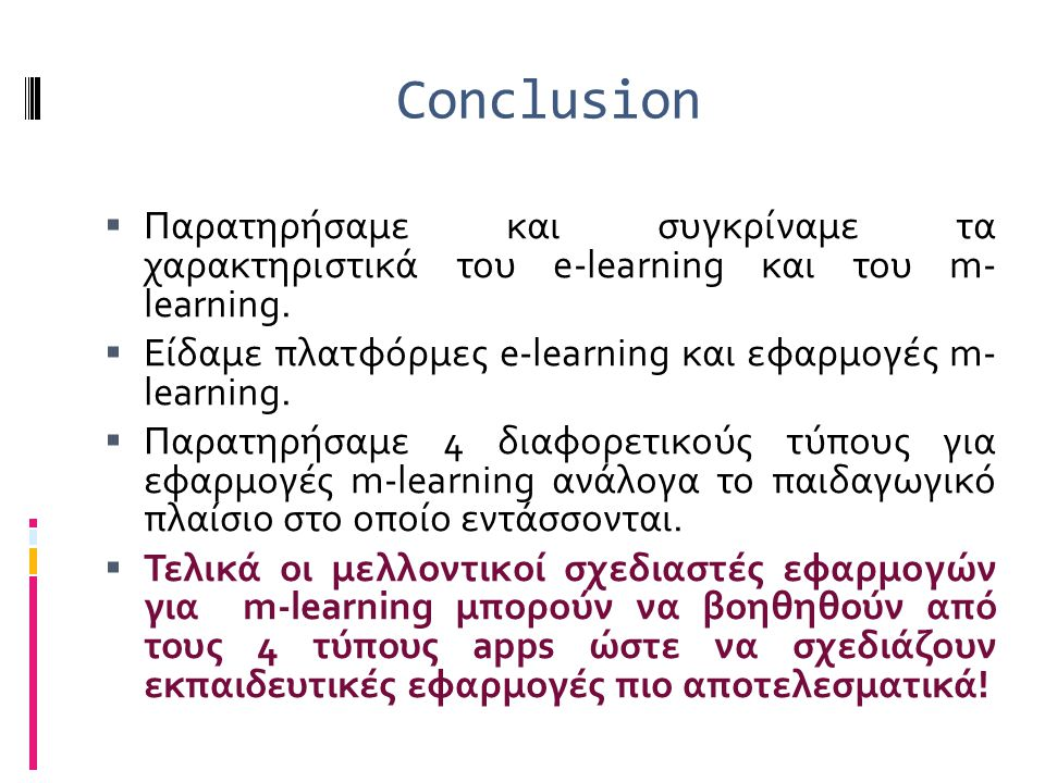 Conclusion Παρατηρήσαμε και συγκρίναμε τα χαρακτηριστικά του e-learning και του m- learning.
