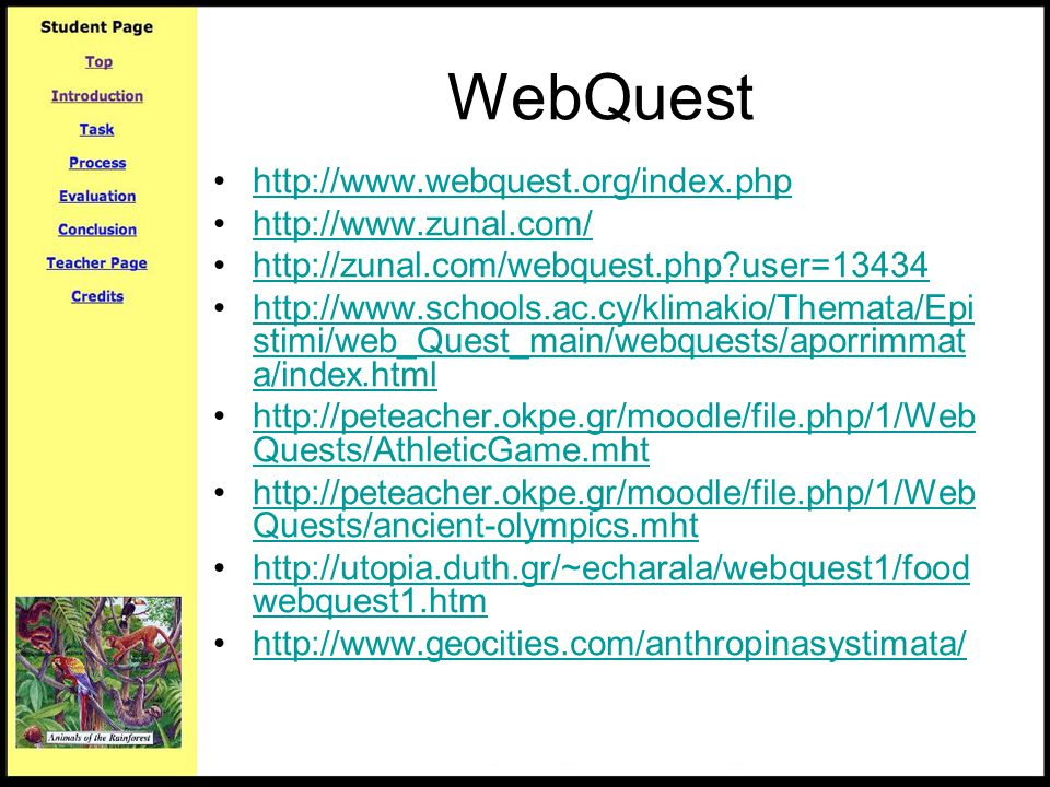 WebQuest http://www.webquest.org/index.php http://www.zunal.com/