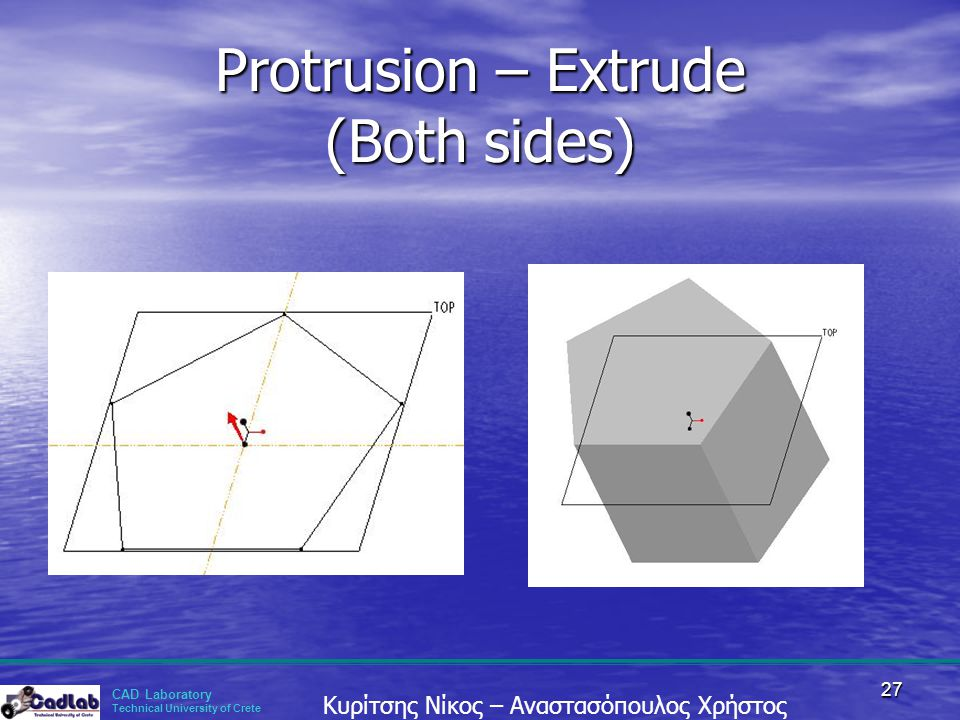 Protrusion – Extrude (Both sides)