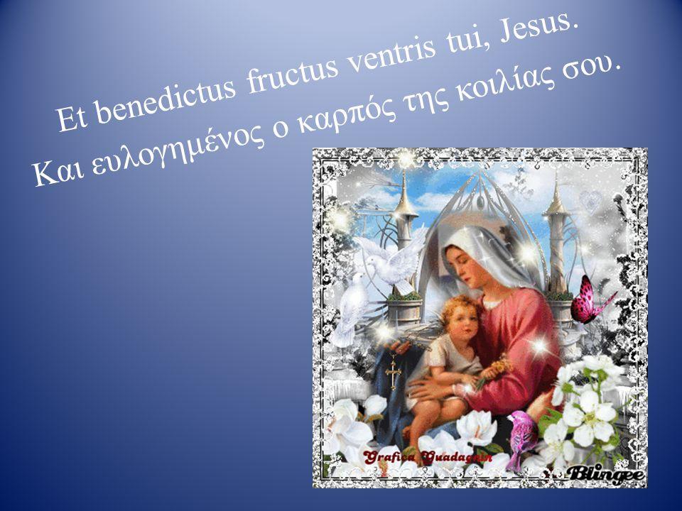 Et benedictus fructus ventris tui, Jesus