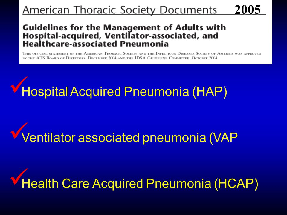 2005 Hospital Acquired Pneumonia (HAP) Ventilator associated pneumonia (VAP.