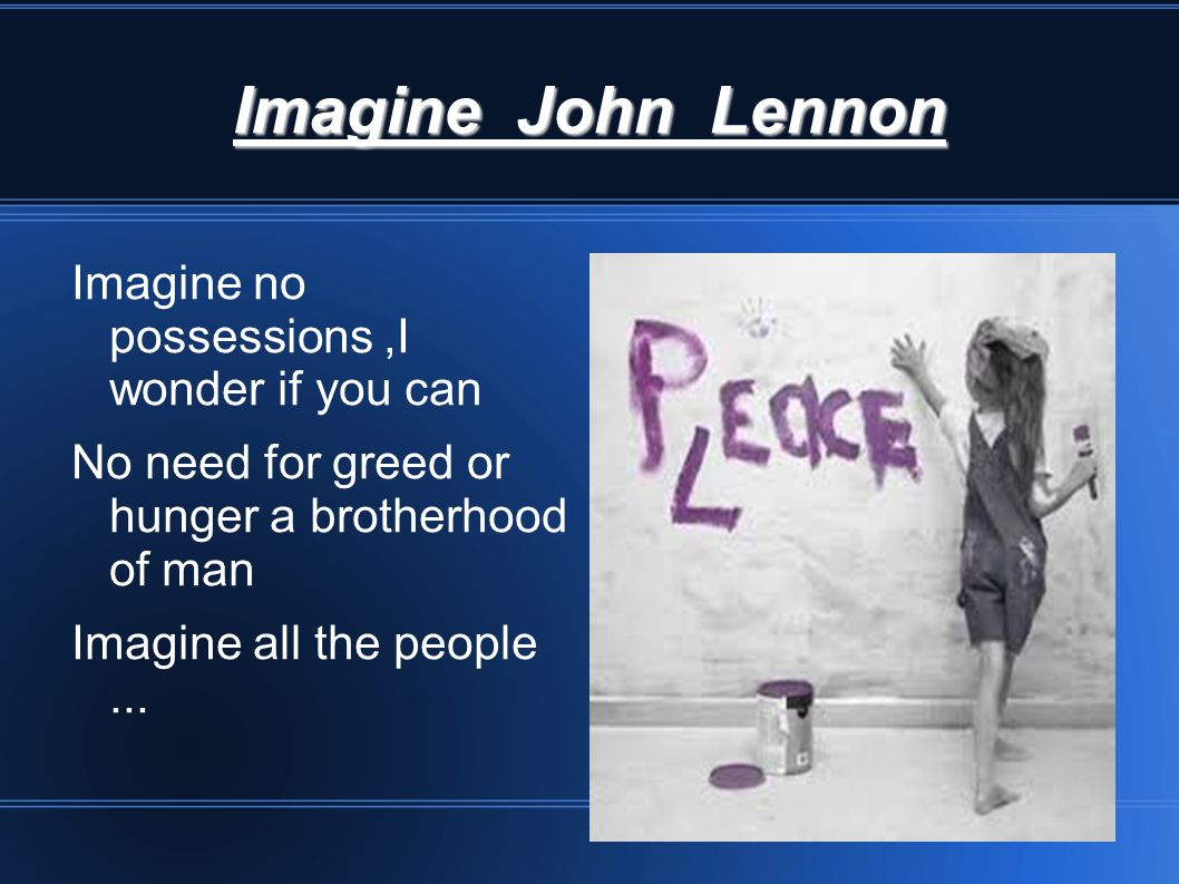 Imagine John Lennon Imagine no possessions ,I wonder if you can
