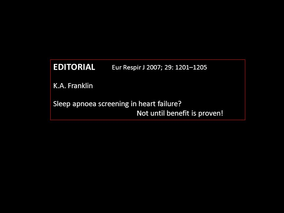 EDITORIAL K.A. Franklin. Sleep apnoea screening in heart failure Not until benefit is proven!