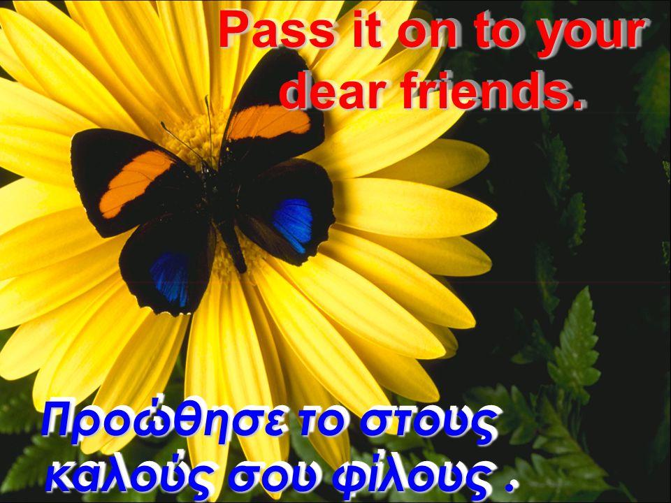 Pass it on to your dear friends. Προώθησε το στους καλούς σου φίλους .