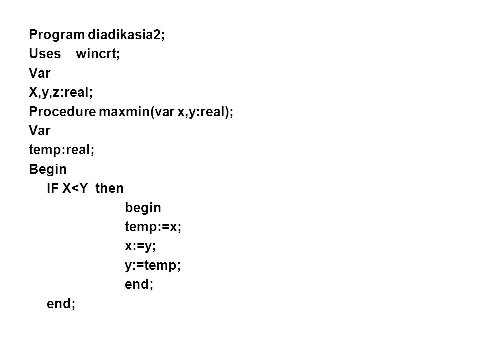 Program diadikasia2; Uses wincrt; Var. X,y,z:real; Procedure maxmin(var x,y:real); temp:real;