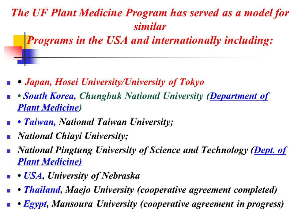 The UF Plant Medicine Program has served as a model for similar Programs in the USA and internationally including: