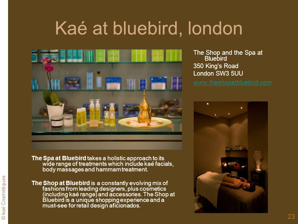 Kaé at bluebird, london The Shop and the Spa at Bluebird