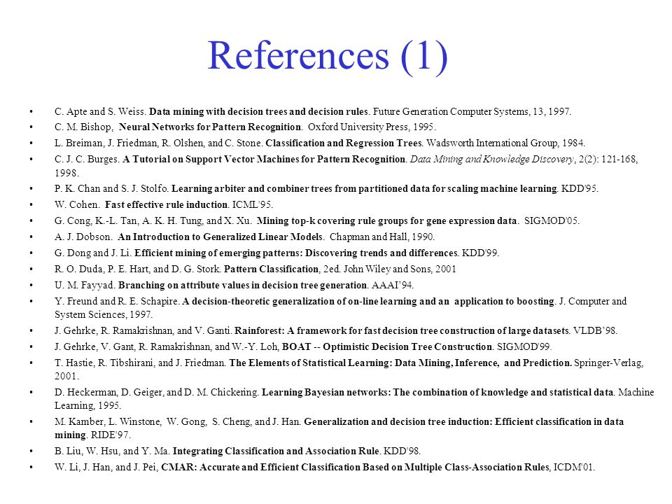 References (1) C. Apte and S. Weiss. Data mining with decision trees and decision rules. Future Generation Computer Systems, 13,