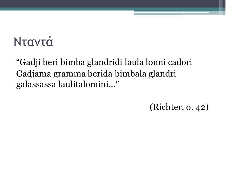 Νταντά Gadji beri bimba glandridi laula lonni cadori Gadjama gramma berida bimbala glandri galassassa laulitalomini… (Richter, σ.