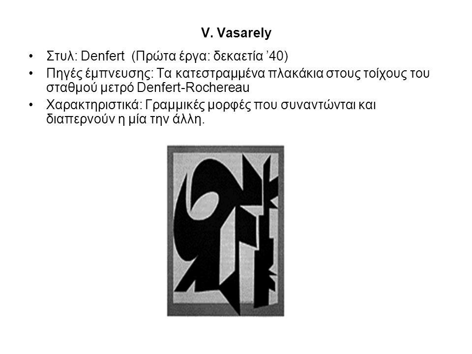 V. Vasarely Στυλ: Denfert (Πρώτα έργα: δεκαετία '40) Πηγές έμπνευσης: Τα κατεστραμμένα πλακάκια στους τοίχους του σταθμού μετρό Denfert-Rochereau.