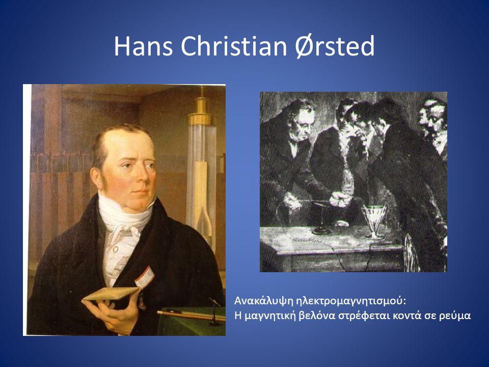 Hans Christian Ørsted Ανακάλυψη ηλεκτρομαγνητισμού: