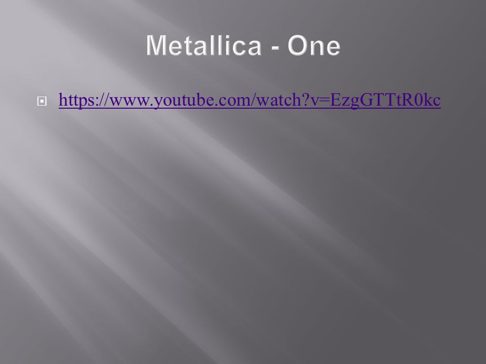 Metallica - One https://www.youtube.com/watch v=EzgGTTtR0kc