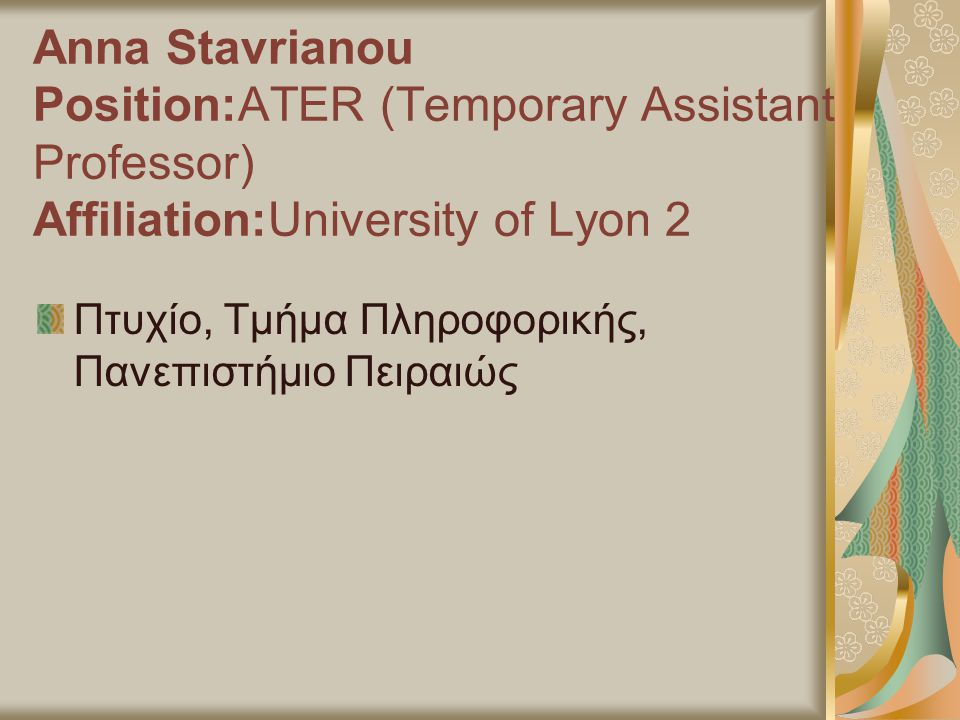 Anna Stavrianou Position:ATER (Temporary Assistant Professor) Affiliation:University of Lyon 2