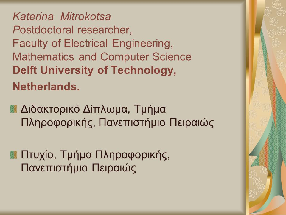 Katerina Mitrokotsa Postdoctoral researcher, Faculty of Electrical Engineering, Mathematics and Computer Science Delft University of Technology, Netherlands.