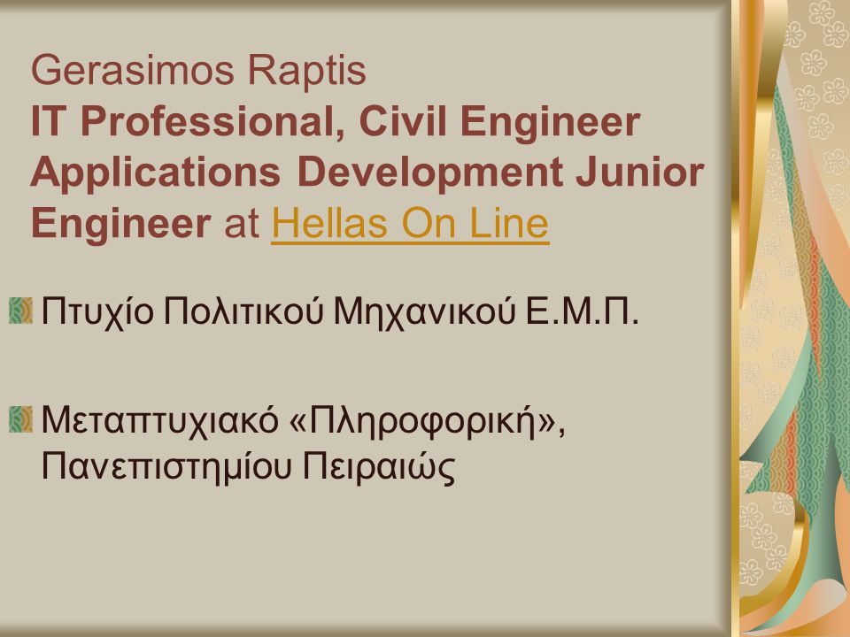 Gerasimos Raptis IT Professional, Civil Engineer Applications Development Junior Engineer at Hellas On Line