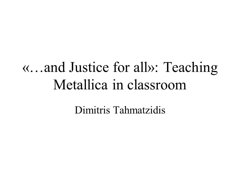 «…and Justice for all»: Teaching Metallica in classroom