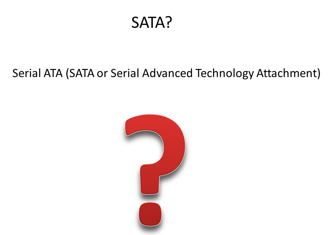 SATA Serial ATA (SATA or Serial Advanced Technology Attachment)