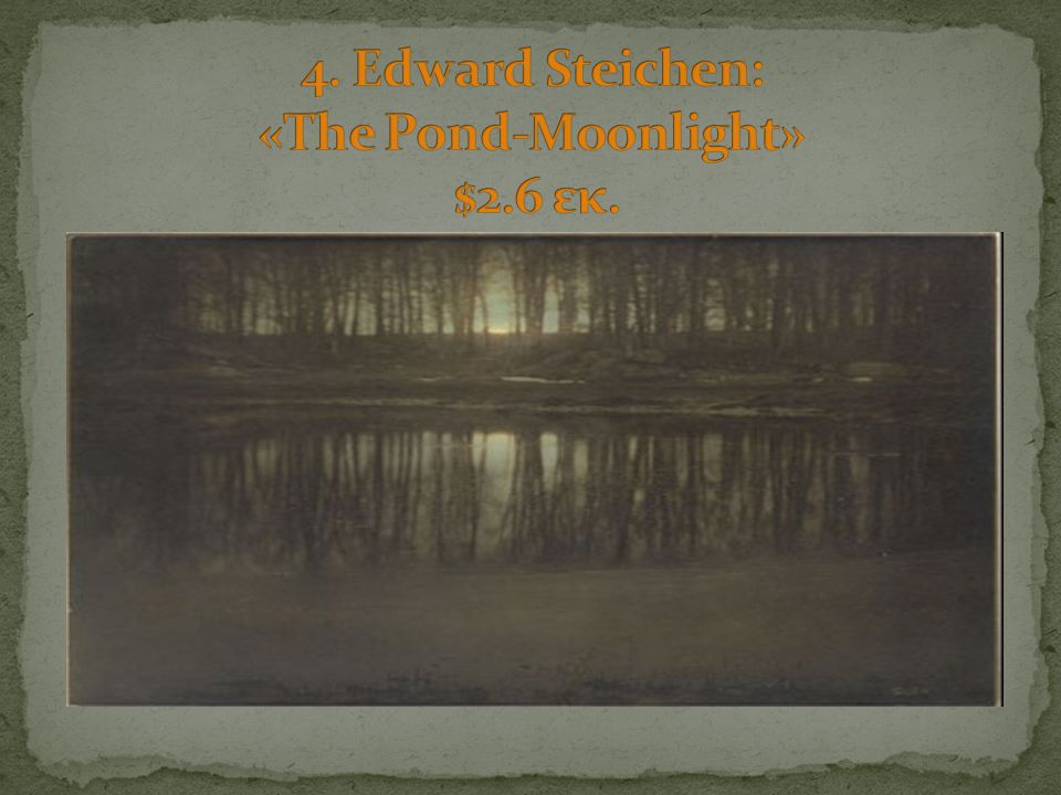 4. Edward Steichen: «The Pond-Moonlight» $2.6 εκ.