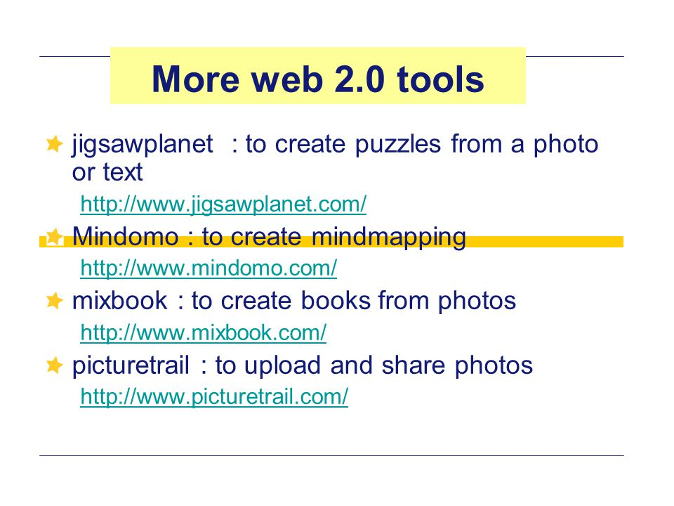 More web 2.0 tools jigsawplanet : to create puzzles from a photo or text. http://www.jigsawplanet.com/