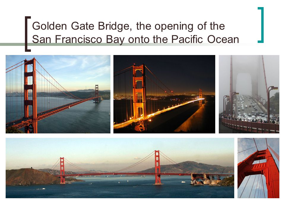Golden Gate Bridge, the opening of the San Francisco Bay onto the Pacific Ocean