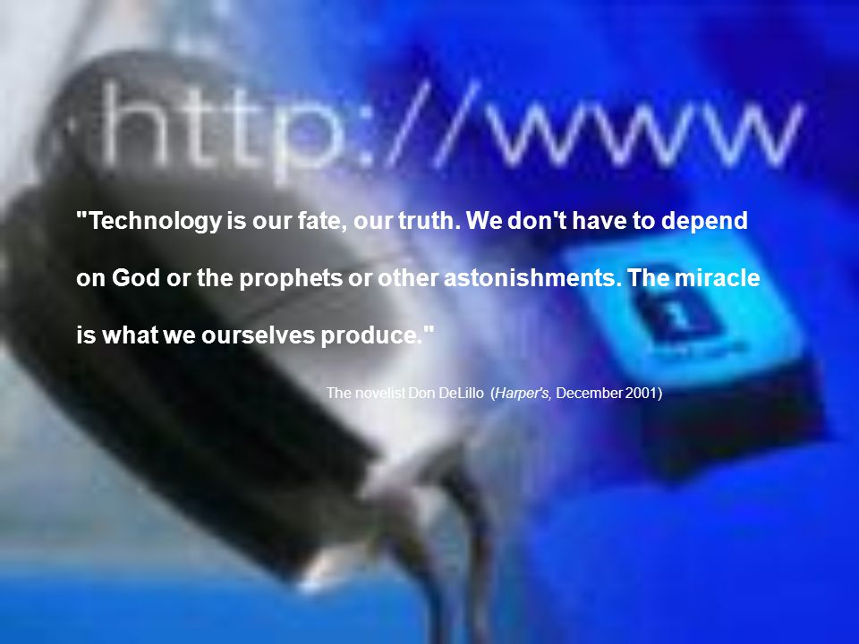 Technology is our fate, our truth