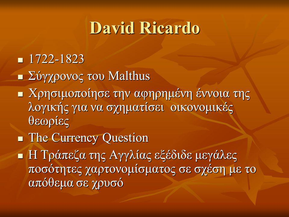 David Ricardo 1722-1823 Σύγχρονος του Malthus