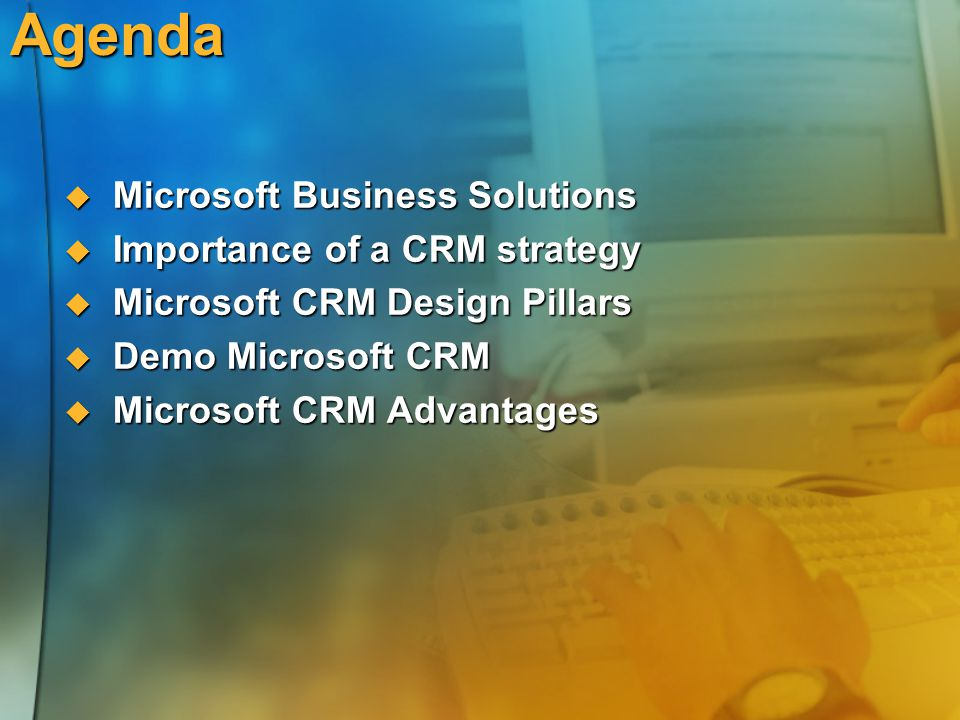 Agenda Microsoft Business Solutions Importance of a CRM strategy