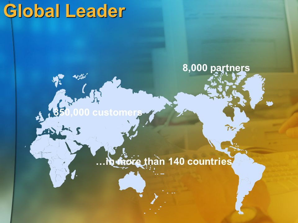 Global Leader 8,000 partners 350,000 customers