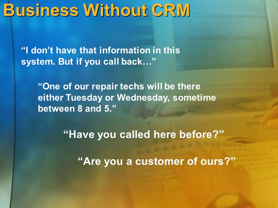 Business Without CRM Have you called here before