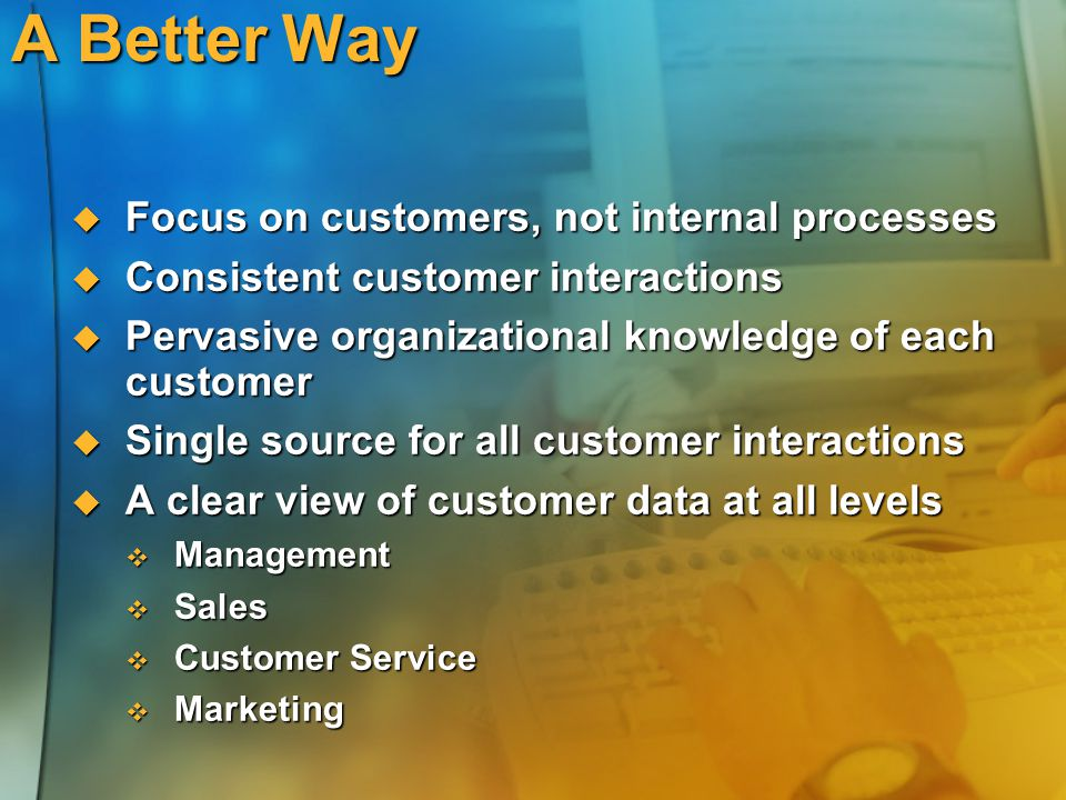 A Better Way Focus on customers, not internal processes
